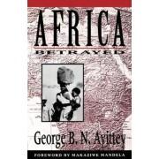 Africa Betrayed by George B. N. Ayittey