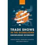 Trade Shows in the Globalizing Knowledge Economy by Harald Bathelt