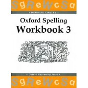 Oxford Spelling Workbooks: Workbook 3 by Deirdre Coates