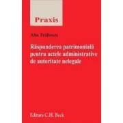 Raspunderea patrimoniala pentru actele administrative de autoritate nelegale - Alin Trailescu