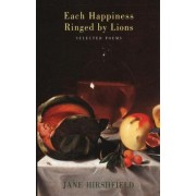 Each Happiness Ringed by Lions by Jane Hirschfield