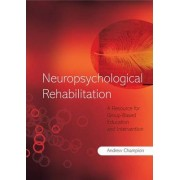 Neuropsychological Rehabilitation by A.J. Champion