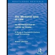The Medieval Idea of Law as Represented by Lucas de Penna by Walter Ullmann