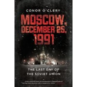 Moscow, December 25, 1991 by Conor O'Clery