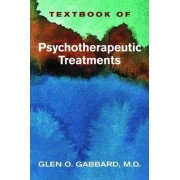 Textbook of Psychotherapeutic Treatments by Glen O. Gabbard