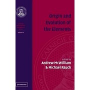 Origin and Evolution of the Elements: Volume 4, Carnegie Observatories Astrophysics Series: Probes of Cosmological Structure and Galaxy v. 4 by Andrew McWilliam