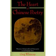 The Heart of Chinese Poetry by Greg Whincup