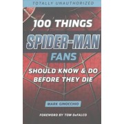 100 Things Spider-Man Fans Should Know & Do Before They Die by Mark Ginocchio