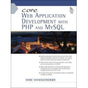 Core Web Application Development with PHP and MySQL by Marc Wandschneider