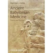 Ancient Babylonian Medicine by Markham J. Geller