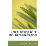 A Short Description of the Boston Waterworks by Desmond Fitzgerald