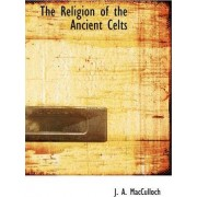 The Religion of the Ancient Celts by Professor J A MacCulloch