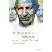 The Structured Self in Hellenistic and Roman Thought by Department of Philosophy Christopher Gill