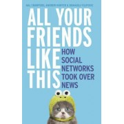 All Your Friends Like This: How Social Networks Took Over News by H. Crawford