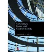 Architecture, Power and National Identity by Lawrence J. Vale