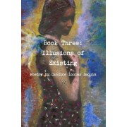 Book Three: Illusions of Existing