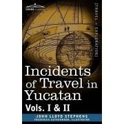 Incidents of Travel in Yucatan, Vols. I and II by John Lloyd Stephens