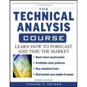 The Technical Analysis Course: Learn How to Forecast and Time the Market by Thomas A. Meyers