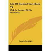 Life of Richard Trevithick V2 by Francis Trevithick