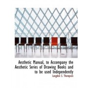 Aesthetic Manual, to Accompany the Aesthetic Series of Drawing Books and to Be Used Independently by Langdon S Thompson