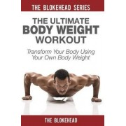 The Ultimate Body Weight Workout by The Blokehead