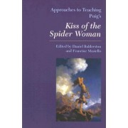 Approaches to Teaching Puig's Kiss of the Spider Woman by Daniel Balderston