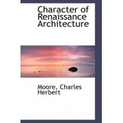 Character of Renaissance Architecture by Moore Charles Herbert