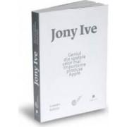 Jony Ive geniul din spatele celor mai importante produse Apple - Leander Kahney