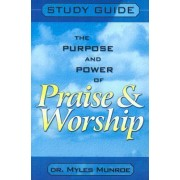 Purpose and Power of Praise and Worship (Study Guide) by Myles Munroe