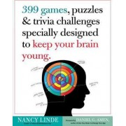 399 Games, Puzzles & Trivia Challenges Specially Designed to Keep Your Brain Young by Nancy Linde