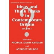 Ideas and Think Tanks in Contemporary Britain: Volume 1 by Michael David Kandiah