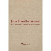John Franklin Jameson and the Development of Humanistic Scholarship in America: Carnegie Institute of Washington and the Library of Congress, 1905-1937 Volume 3 by J.Franklin Jameson