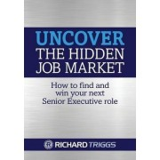 Uncover the Hidden Job Market by Richard Triggs