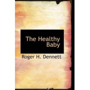 The Healthy Baby by Roger H Dennett