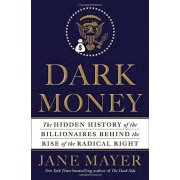 Jane Dark Money: The Hidden History of the Billionaires Behind the Rise of the Radical Right