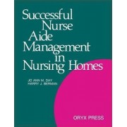 Successful Nurse Aide Management in Nursing Homes by JoAnn Miller Day