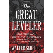 Walter Scheidel Great Leveler: Violence and the History of Inequality from the Stone Age to the Twenty-First Century (The Princeton Economic History of the Western World)