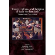 Heresy, Culture, and Religion in Early Modern Italy by Ronald K. Delph
