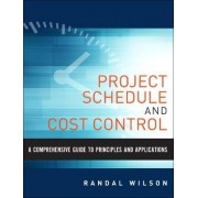 A Comprehensive Guide to Project Management Schedule and Cost Control by Randal Wilson