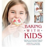 Baking with Kids: Inspiring a Love of Cooking with Recipes for Bread, Cupcakes, Cheesecake, and More!