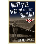 North Star Over My Shoulder: A Flying Life by Bob Buck