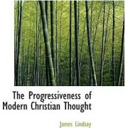 The Progressiveness of Modern Christian Thought by James Lindsay