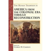 The Human Tradition in America from the Colonial Era Through Reconstruction by Charles W. Calhoun