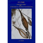 It's Time: A Practical Guide for Environmental and Social Transformation
