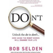 Don't: How Using the Right Words Will Change Your Life by Bob Selden