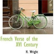 French Verse of the XVI Century by H Wright