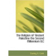 The Religion of Ancient Palestine the Second Millennium B.C by Stanley A Cook