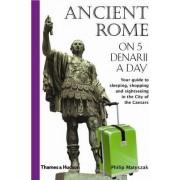 Ancient Rome on 5 Denarii a Day by Philip Matyszak