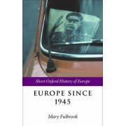 Europe Since 1945 by Mary Fulbrook