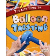 The Kids' Guide to Balloon Twisting by Cindy And Trusty